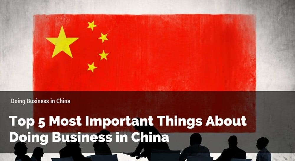 Top 5 Most Important Things about Doing Business in China