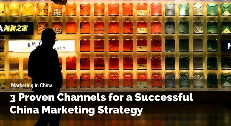 3 Proven Channels for a Successful China Marketing Strategy