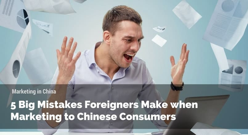 5 Big Mistakes when Marketing to Chinese Consumers