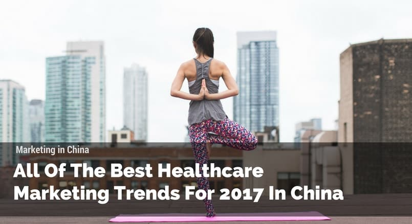 2017 healthcare marketing trends in China