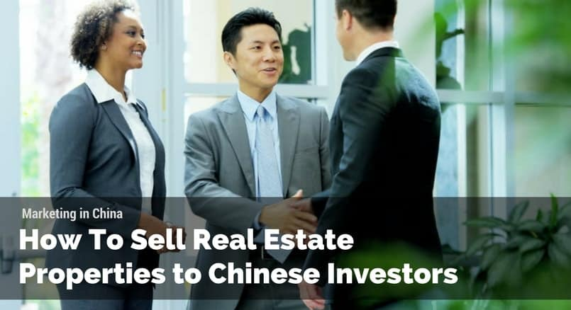 How to Sell Real Estate Properties to Chinese Investors