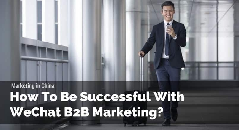 How To Be Successful With WeChat B2B Marketing | Dragon Social