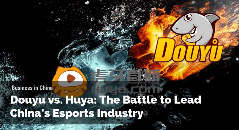 Douyu vs  Huya: The Battle To Lead China's Esports Industry